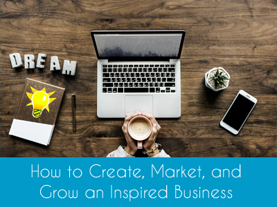 Online Course How to Create Market and Grow an Inspired Business
